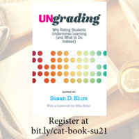 CAT Summer Book Discussion, Ungrading: Why Rating Students Undermines Learning (and What to Do Instead)