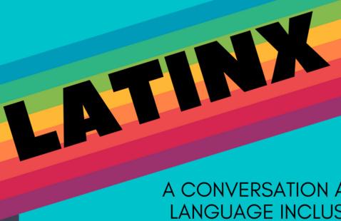 LATINX: The importance of Language Inclusivity