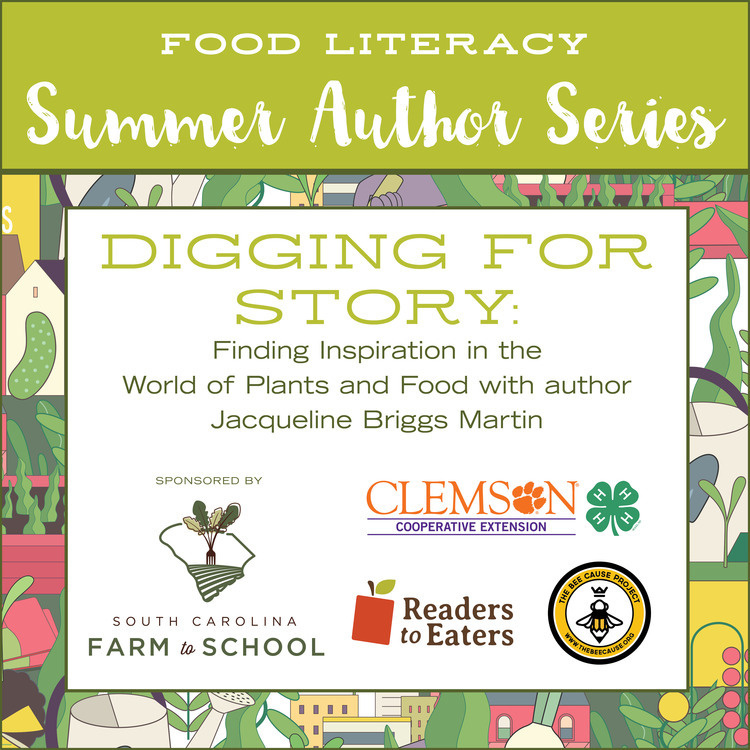 Food Literacy Summer Author Series Digging for Story Finding Inspiration in The World of Plants and Food with Author Jacqueline Briggs Martin