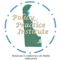 Policy & Practice Institute: Delaware's Conference on Public Education