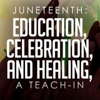 Juneteenth: Education, Celebration, and Healing: A Teach-In