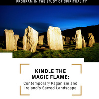 Kindle the Magic Flame: Contemporary Paganism and Ireland's Sacred Landscape