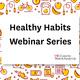Healthy Habits Webinar Series - Session 3