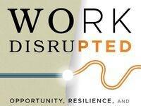 ILRAA June 2021 Book Club: Work Disrupted by Jeff Schwartz, A&S '80