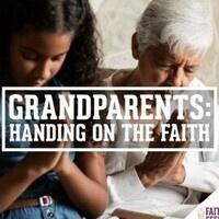 FAITH FEEDS Summer Series: Grandparents Handing on the Faith