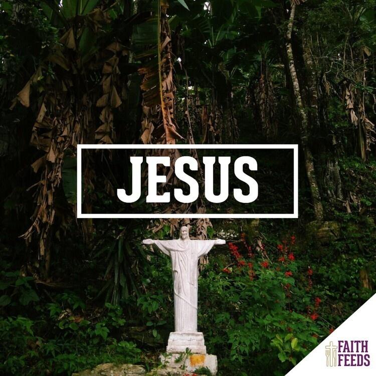 FAITH FEEDS Summer Series: Jesus