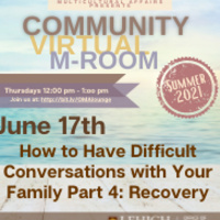 Community M-Room: How to Have Difficult Conversations with Your Family Part 4: Recovery