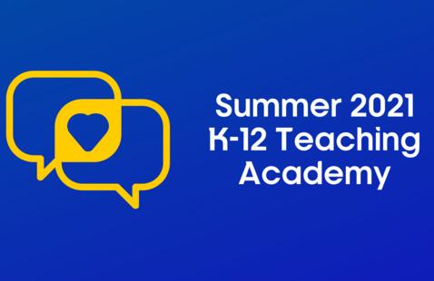 Summer 2021 K-12 Teaching Academy