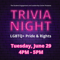 The Student Engagement and Leadership Center Presents Trivia Night LGBTQ+ Pride & Rights Tuesday, June 29, 2021. [Image Description] Purple brick wall background with pink neon lettering.