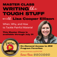 WRITING THE TOUGH STUFF: When, Why, and How to Tackle Painful Material with Lisa Ellison (an Encore! Master Class)