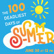 The 100 Deadliest Days of summer. June 30 at 12 pm. There is a bright blue background on this image with a bright yellow sun.