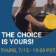 A circle shape photo featuring an Asian woman in profile sitting at a table. The photo is on a blue background. White text reads: The Choice is Yours! Yellow Text reads: Thurs, 7/15 - 19:00 PDT