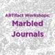 ARTifact Workshop: Marbled Journals