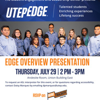 [Text Version]      The Student Engagement & Leadership Center presents       UTEP Edge (logo) Talented Students, Enriching Experiences, Lifelong Success.   (Image of 13 Edge student leaders smiling wearing their blue Edge button ups)      Edge Overview Presentation   Join UTEP's Edge Student Leaders and learn about taking advantage of all UTEP has to offer and how you can use your talents to sharpen your Edge!   Thursday, July 29 from 2 pm – 3 pm   Andesite Room, Union Building East       To request an ASL interpreter for this event, or for questions regarding accessibility, contact Daisy Marquez by emailing dpmarquez@utep.edu      RSVP on MineTracker    (Image of an orange flag with Mine Tracker written in white and blue)       Student Engagement & Leadership Center   selc@utep.edu   utep.edu/selc       Facebook, Instagram, Twitter, Facebook   @UTEPSELC      RSVP on MineTracker https://minetracker.utep.edu/event/7128173
