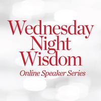 Wednesday Night Wisdom: Online Speaker Series