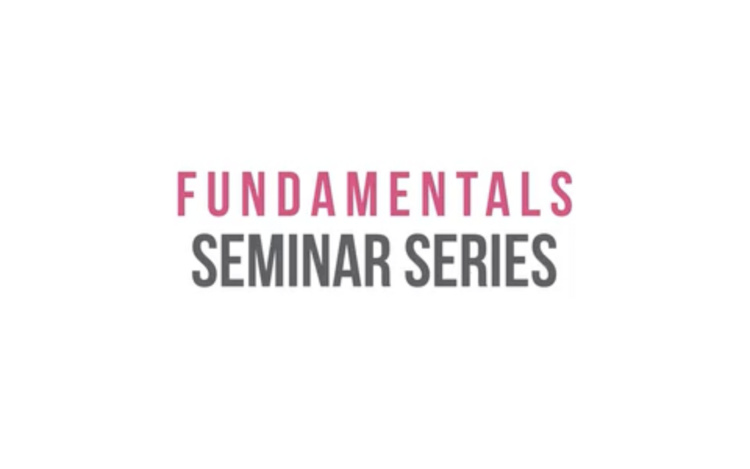 Fundamentals Seminar Series