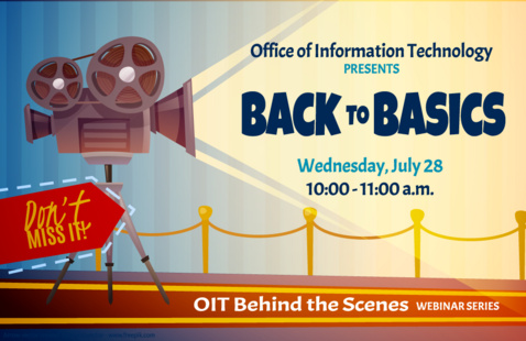 """Poster for the Office of Information Technology Webinar titled """"Back to Basics"""" on Wednesday, July 28 from 10 - 11 am."""
