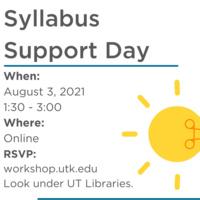 Syllabus Support Day. When: August 3, 2021, 1:30 pm - 3:00 pm. RSVP at workshop.utk.edu under UT Libraries