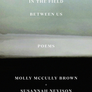 Living Writers virtual book discussion: In the Field Between Us: Poems by Molly McCully Brown & Susannah Nevison