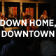 Down Home, Downtown