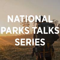 National Parks Talks Series