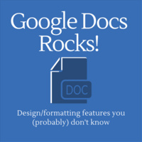 Google Docs Rocks! Ten design/formatting features you (probably) don't know
