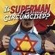 Is Superman Circumcised?