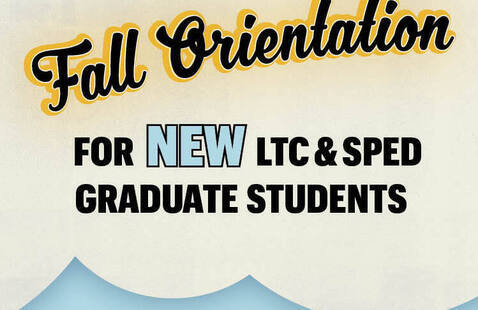 Fall Orientation for New LTC & SPED Grad Students