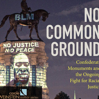 WEINSTEIN AUTHOR SERIES EVENT: KAREN L. COX  No Common Ground: Confederate Monuments and the Ongoing Fight for Racial Justice