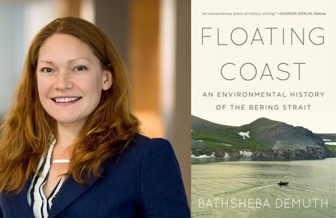 "Bathsheba Demuth, ""Floating Coast: An Environmental History of the Bering Strait"""