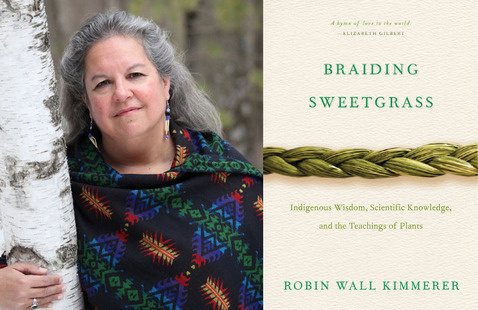 """Robin Wall Kimmerer, """"Braiding Sweetgrass: Indigenous Wisdom, Scientific Knowledge, and the Teachings of Plants"""""""