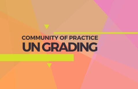 Community of Practice: Ungrading