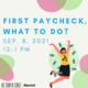 First paycheck, what to do: September 8, 2021, 12-1pm