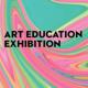 Art Education Exhibition