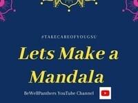 #TakeCareOfYouGSU on @BeWellPanthers YouTube: Let's Make a Mandala!