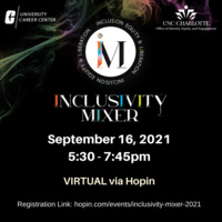 University Career Center. Office of Identity, Equity, & Inclusion. Inclusivity Mixer, September 16, 2021. Virtual via Hopin. Registration link: hopin.com/events/inclusivity-mixer-2021.