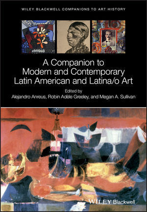 """Publication Highlight: """"A Companion to Modern and Contemporary Latin American and Latino/a Art"""" with Alejandro Anreus"""