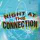 A Night at The Connection