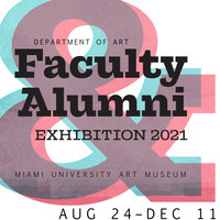 Department of Art Faculty and Alumni Exhibition Aug 24-Dec 11