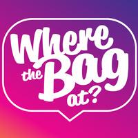 WHERE THE BAG AT?