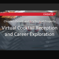 Choate's Patent and Intellectual Property Virtual Cocktail Reception and Career Exploration