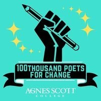 """graphic of a fist holding a pencil in black against a turquoise background, banner below reads """"100Thousand Poets for Change"""" with Agnes Scott College logo underneath"""
