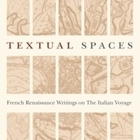 image of the front cover of Keatley's book- a map divided into a grid with the title in the blank spaces between: Textual Spaces: French Renaissance Writings on The Italian Voyage