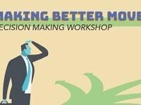 Making Better Moves: Decision Making Workshop