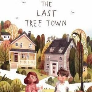 """Book cover of """"The Last Tree Town"""" features two children on a bench in front of two houses"""