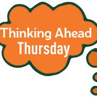 Thinking Ahead Thursday