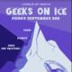 League of Geeks: Geeks on Ice. Friday September 3rd. Food. Games. Free ice skating!