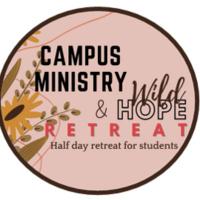 Campus Ministry & Wild Hope Retreat