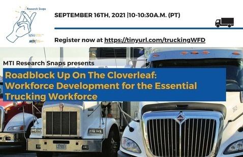"MTI Research Snaps Webinar: ""Roadblock Up On The Cloverleaf: Workforce Development for the Essential Trucking Workforce"""