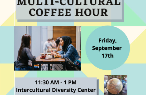 Multi-Cultural Coffee Hour, Friday, September 17th.  11:30am-1:00 pm in the Intercultural Diversity Center (Ferg 2100).  Join us for free coffee and conversation!